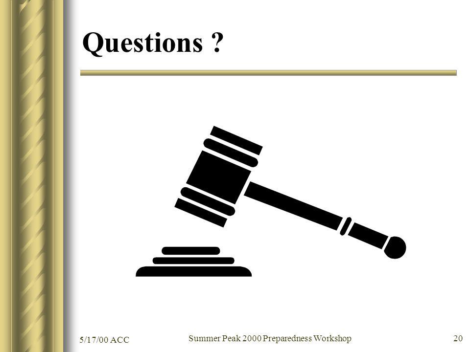 5/17/00 ACC Summer Peak 2000 Preparedness Workshop 20 Questions ?