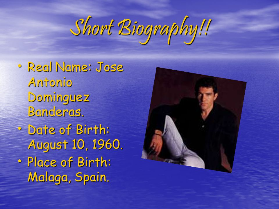Short Biography!. Real Name: Jose Antonio Dominguez Banderas.