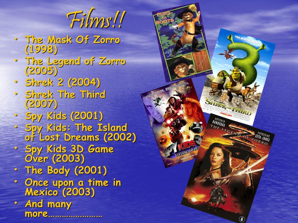 Films!! Films!! The Mask Of Zorro (1998) The Legend of Zorro (2005) Shrek 2 (2004) Shrek The Third (2007) Spy Kids (2001) Spy Kids: The Island of Lost