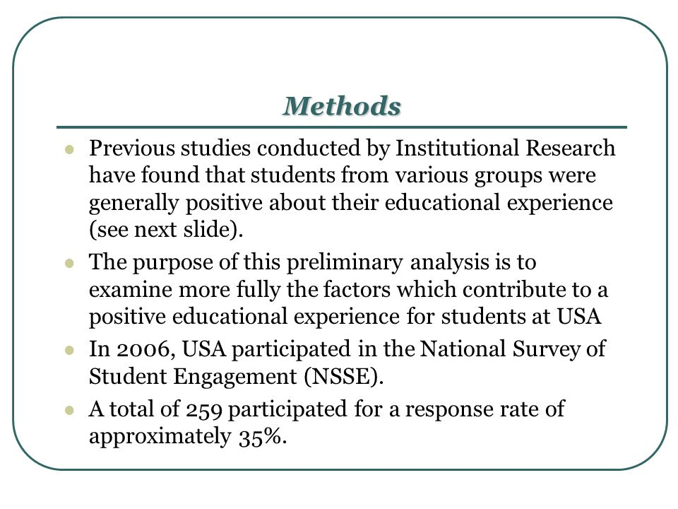 Methods Previous studies conducted by Institutional Research have found that students from various groups were generally positive about their educatio