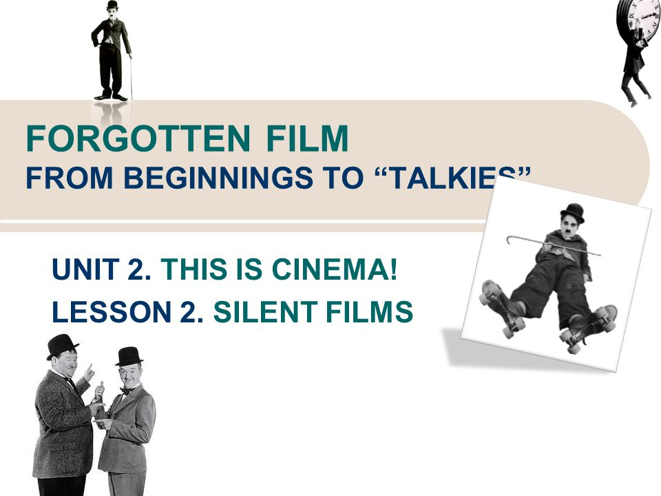 FORGOTTEN FILM FROM BEGINNINGS TO TALKIES UNIT 2. THIS IS CINEMA! LESSON 2. SILENT FILMS