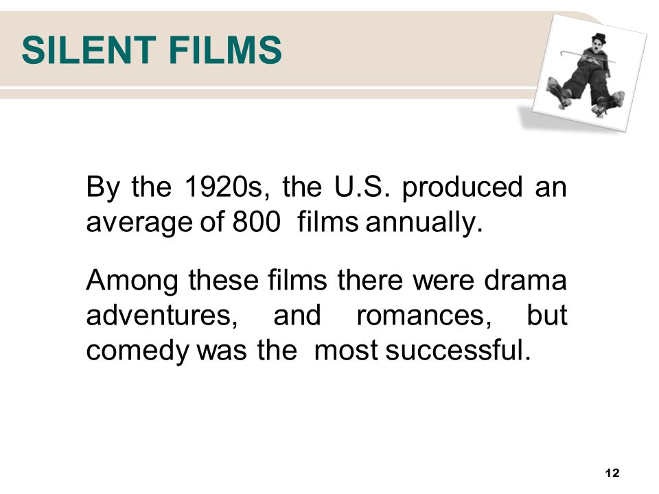 SILENT FILMS By the 1920s, the U.S. produced an average of 800 films annually.