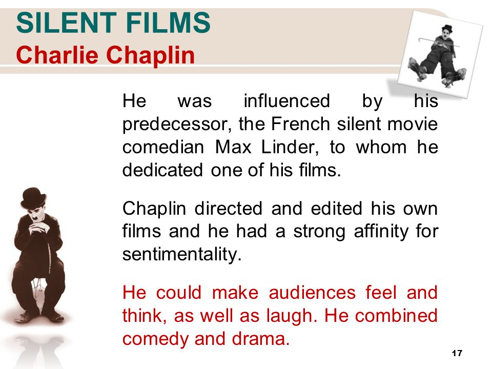 SILENT FILMS Charlie Chaplin He was influenced by his predecessor, the French silent movie comedian Max Linder, to whom he dedicated one of his films.