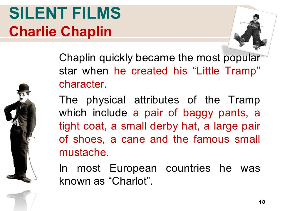 SILENT FILMS Charlie Chaplin Chaplin quickly became the most popular star when he created his Little Tramp character.