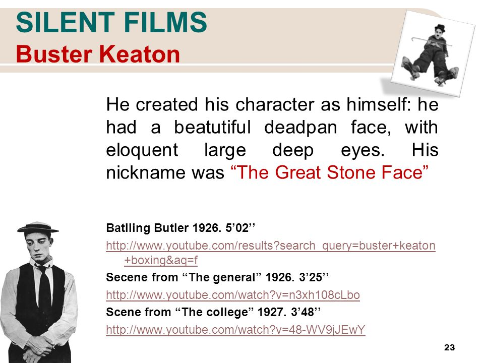 SILENT FILMS Buster Keaton He created his character as himself: he had a beatutiful deadpan face, with eloquent large deep eyes.