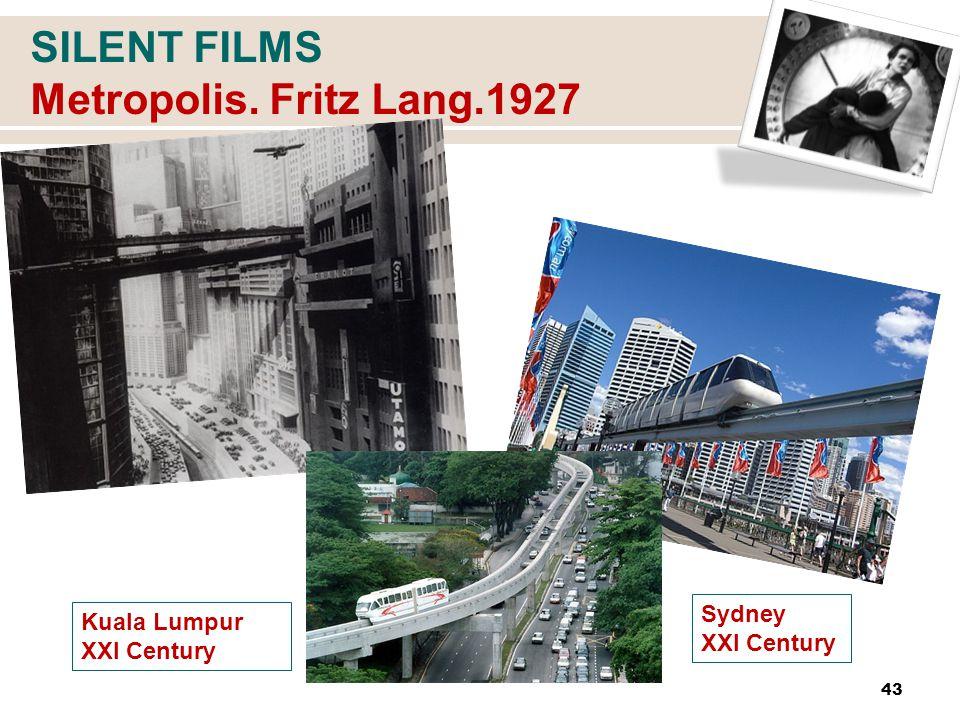 SILENT FILMS Metropolis. Fritz Lang.1927 43 Kuala Lumpur XXI Century Sydney XXI Century