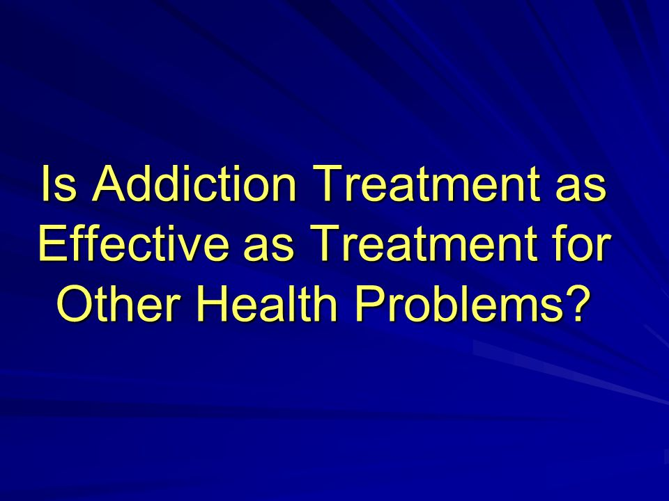 Is Addiction Treatment as Effective as Treatment for Other Health Problems