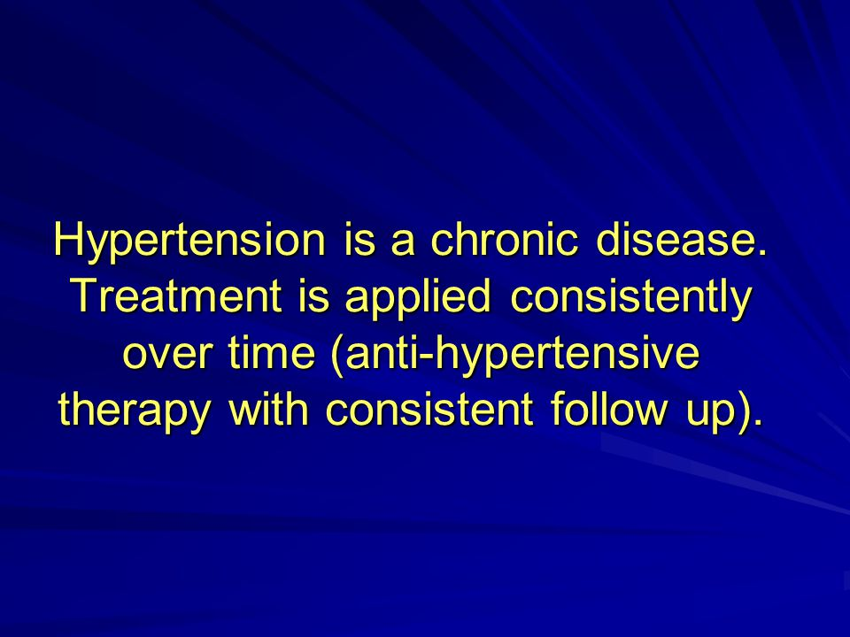 Hypertension is a chronic disease.