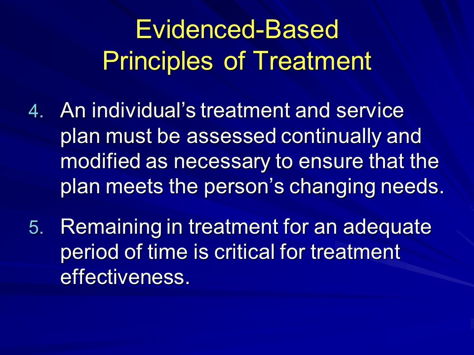 Evidenced-Based Principles of Treatment 4.