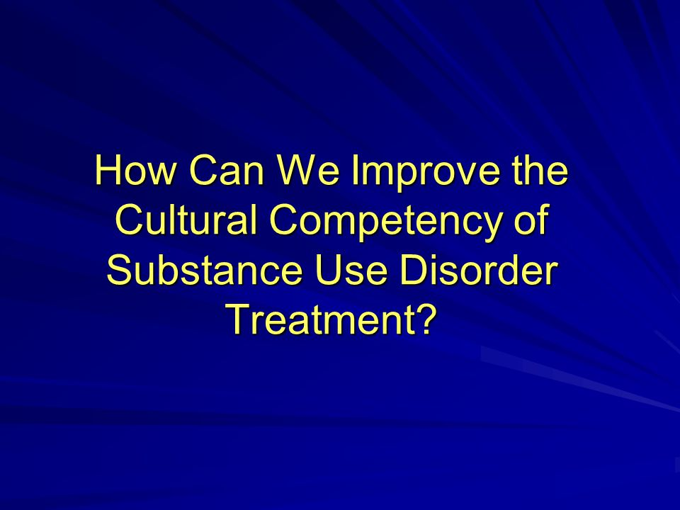 How Can We Improve the Cultural Competency of Substance Use Disorder Treatment