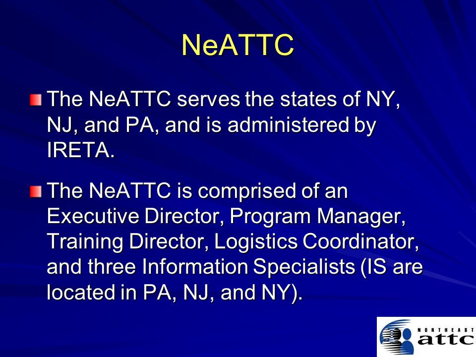 NeATTC The NeATTC serves the states of NY, NJ, and PA, and is administered by IRETA.
