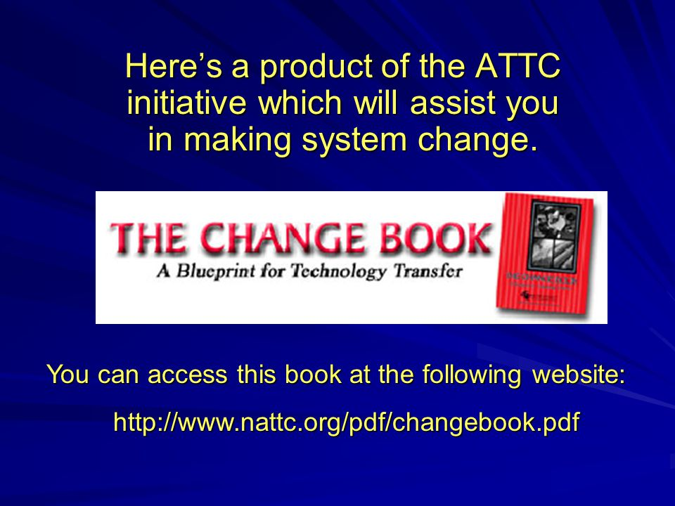 Here's a product of the ATTC initiative which will assist you in making system change.