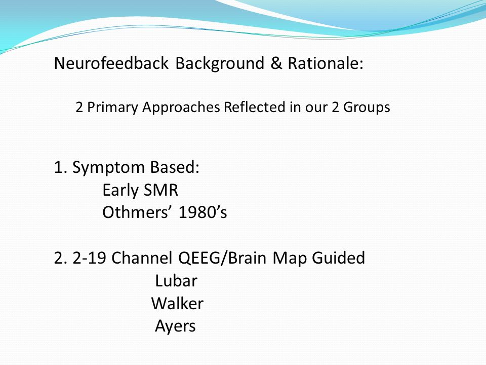 Neurofeedback Background & Rationale: 2 Primary Approaches Reflected in our 2 Groups 1.