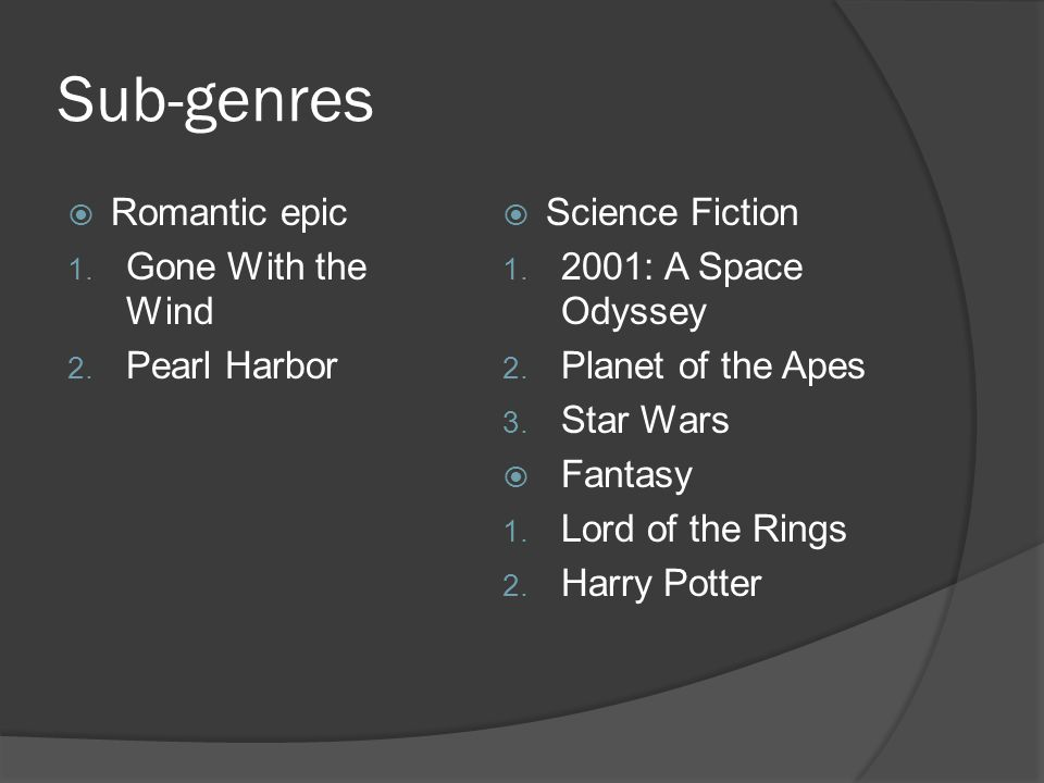 Sub-genres  Romantic epic 1. Gone With the Wind 2.