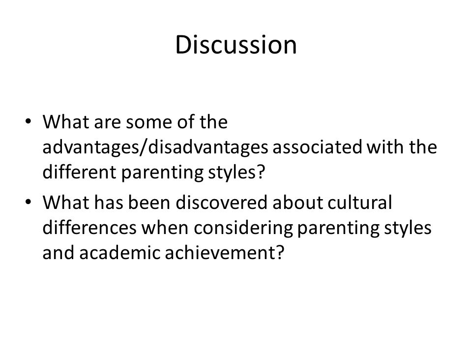 Discussion What are some of the advantages/disadvantages associated with the different parenting styles.