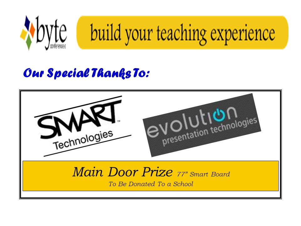 Our Special Thanks To: Main Door Prize 77 Smart Board To Be Donated To a School