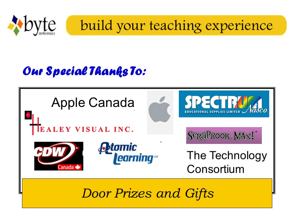 Our Special Thanks To: Door Prizes and Gifts Apple Canada The Technology Consortium