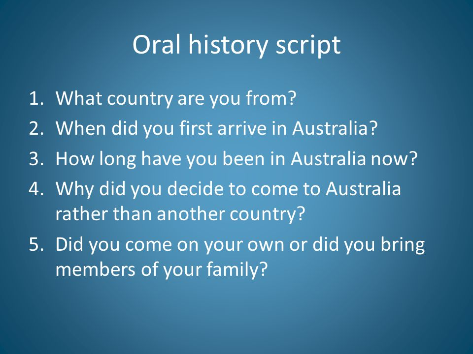Oral history script 1.What country are you from. 2.When did you first arrive in Australia.