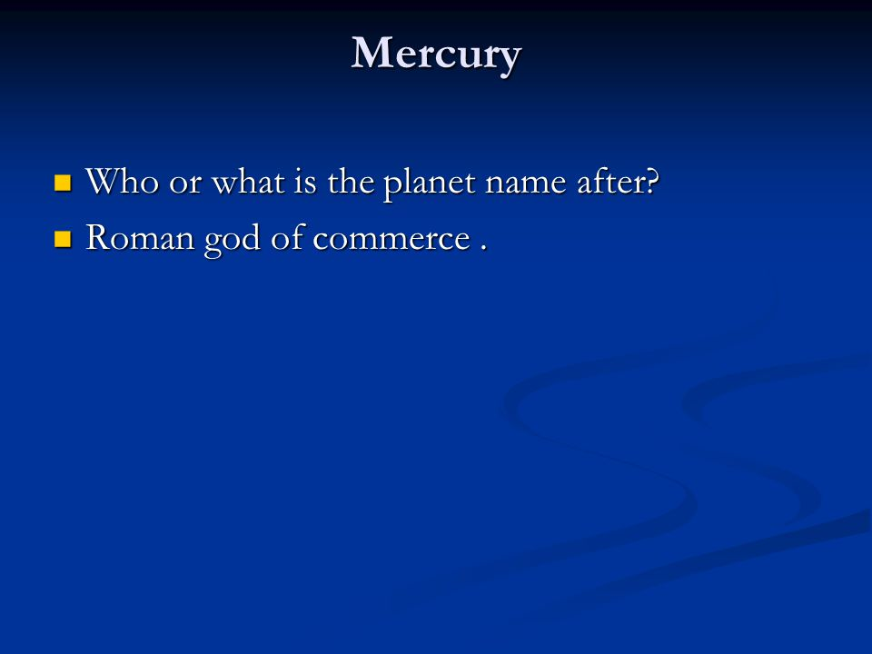 Mercury Who or what is the planet name after. Who or what is the planet name after.