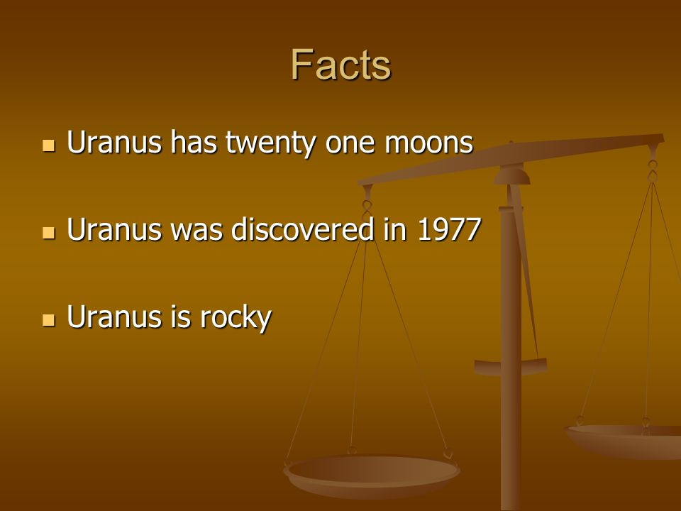 Facts Uranus has twenty one moons Uranus has twenty one moons Uranus was discovered in 1977 Uranus was discovered in 1977 Uranus is rocky Uranus is rocky