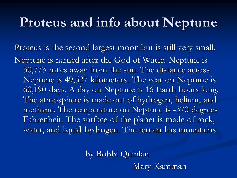 Proteus and info about Neptune Proteus is the second largest moon but is still very small.