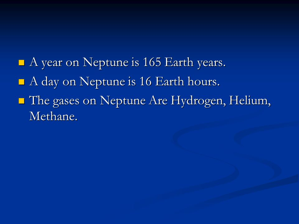 A year on Neptune is 165 Earth years. A year on Neptune is 165 Earth years.