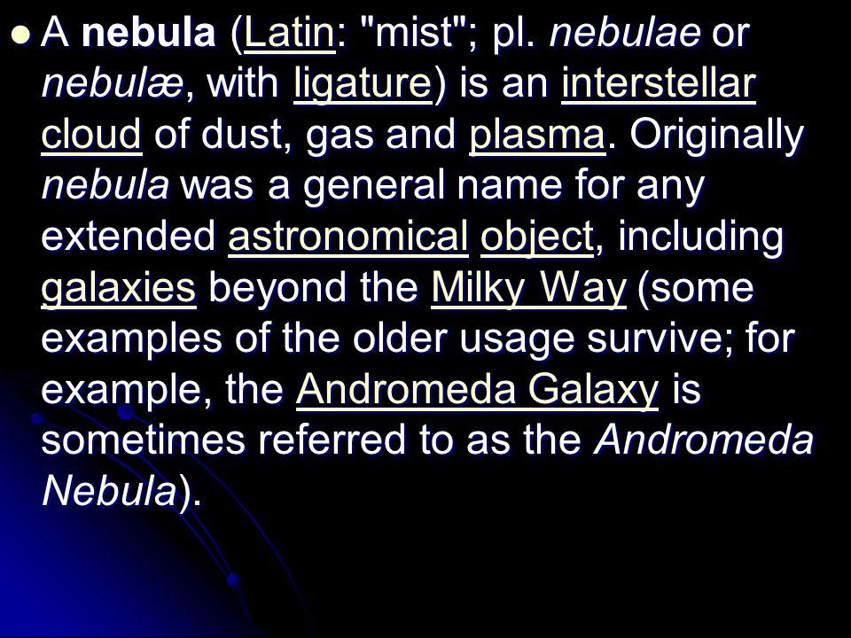 A nebula (Latin: mist ; pl.