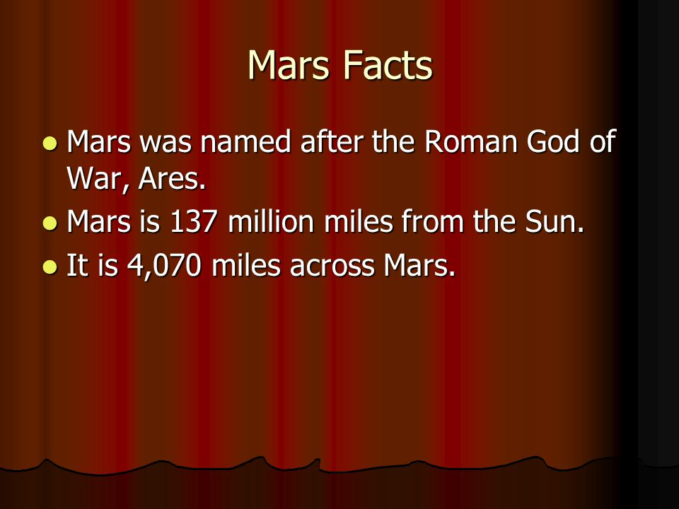 Mars Facts Mars was named after the Roman God of War, Ares.