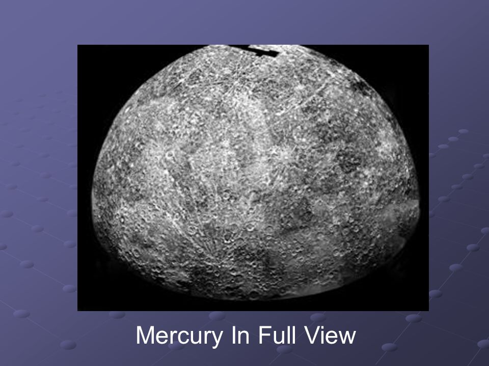 Mercury s Temperatures Low temperatures on Mercury can drop to 270 0 F not facing the Sun.