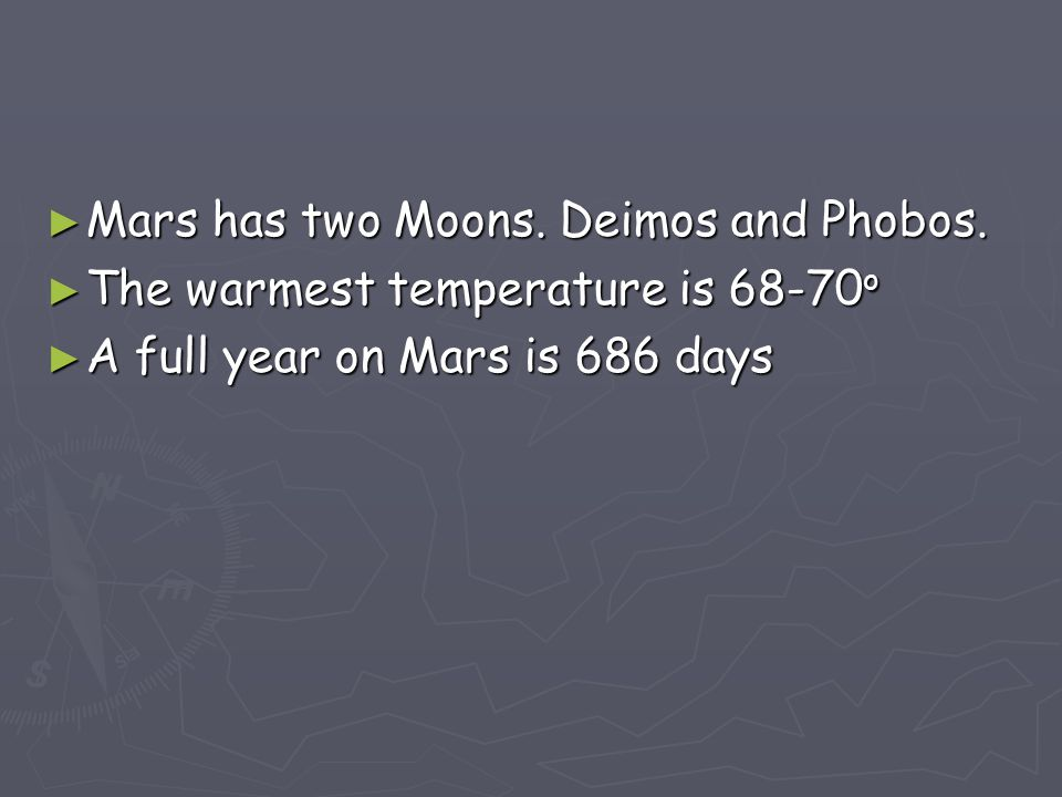 ► Mars has two Moons. Deimos and Phobos.