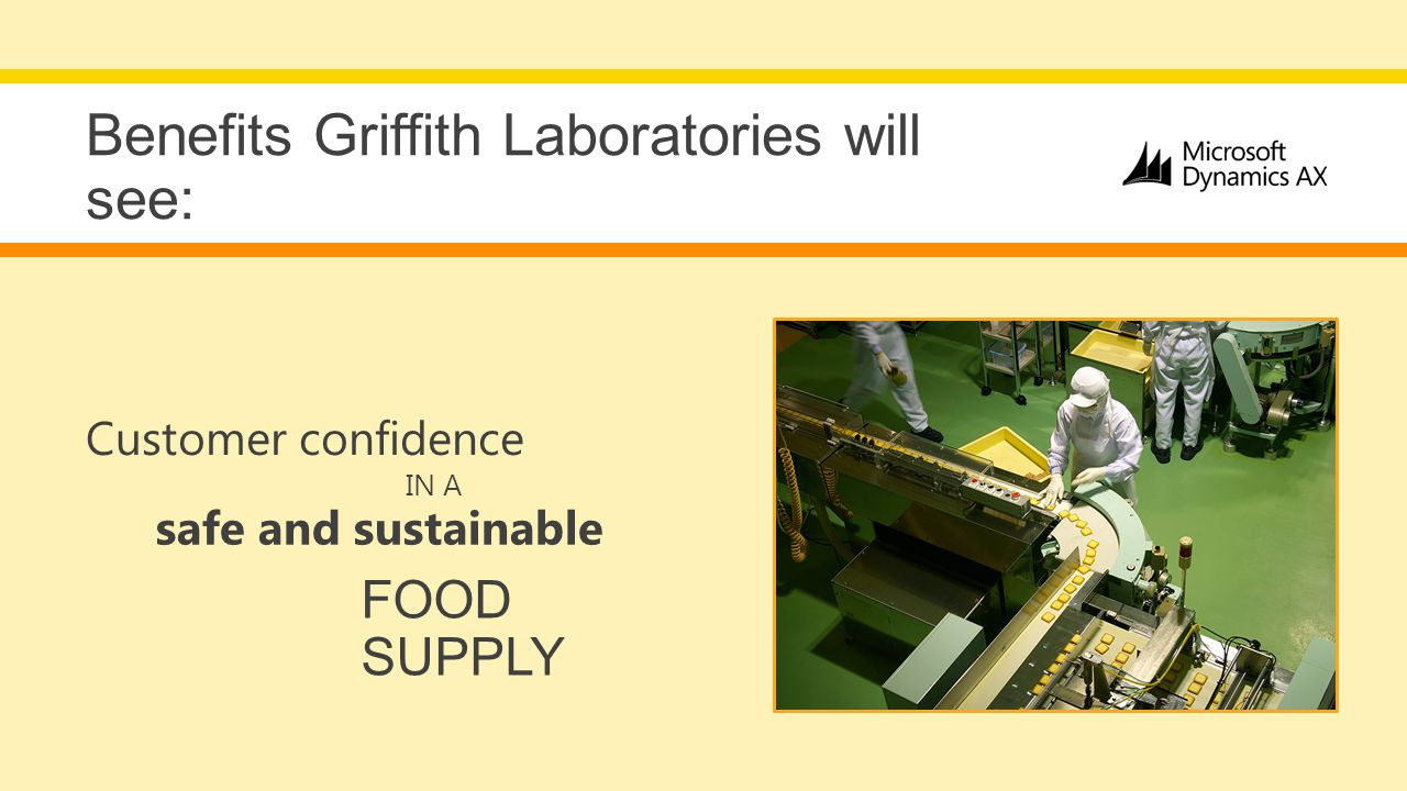 Customer confidence IN A safe and sustainable FOOD SUPPLY Benefits Griffith Laboratories will see: