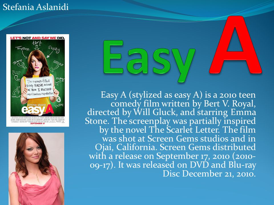 Easy A (stylized as easy A) is a 2010 teen comedy film written by Bert V.