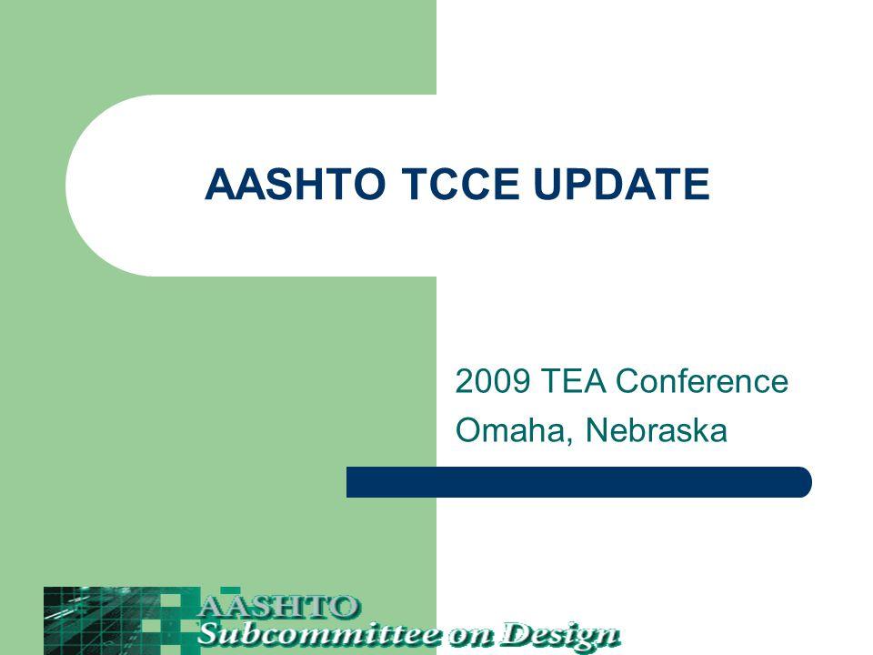 AASHTO TCCE UPDATE 2009 TEA Conference Omaha, Nebraska
