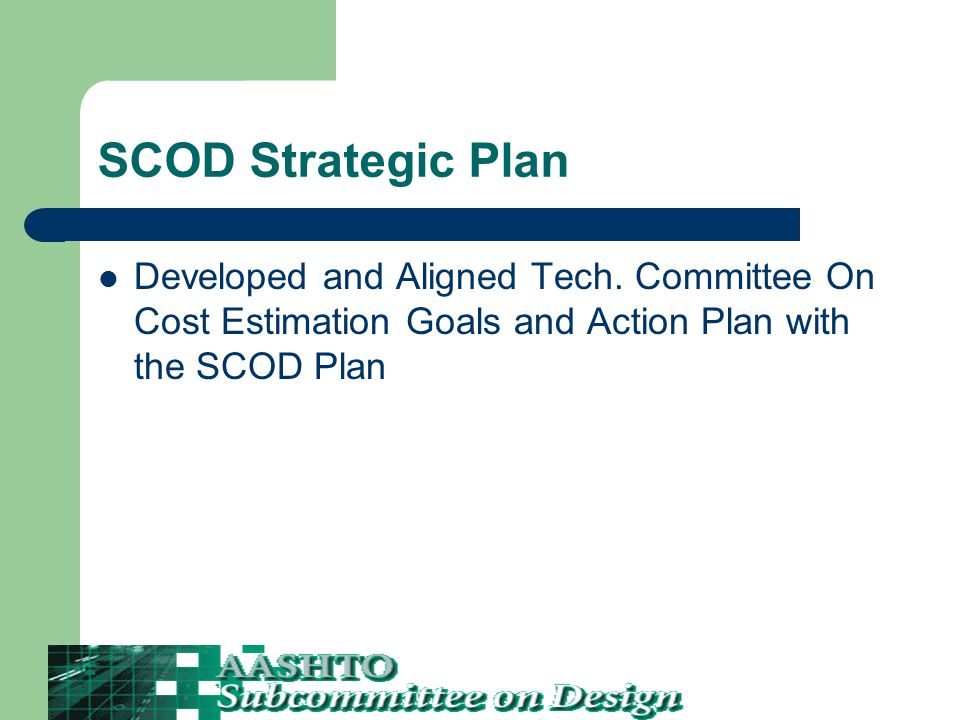 SCOD Strategic Plan Developed and Aligned Tech. Committee On Cost Estimation Goals and Action Plan with the SCOD Plan