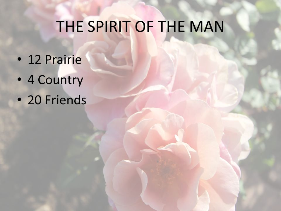 THE SPIRIT OF THE MAN 12 Prairie 4 Country 20 Friends