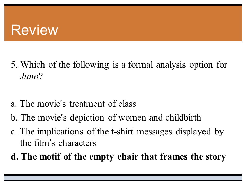 Review 5.Which of the following is a formal analysis option for Juno.
