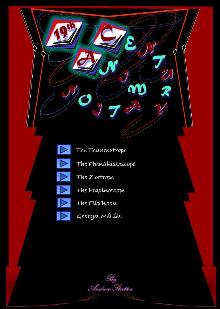By Andrew Stretton By EE NN TT UU RR YY NN II MM AA TT II OO NN CC The Thaumatrope The Phenakistoscope The Zoetrope The Praxinoscope The Flip Book Georges MéLiès