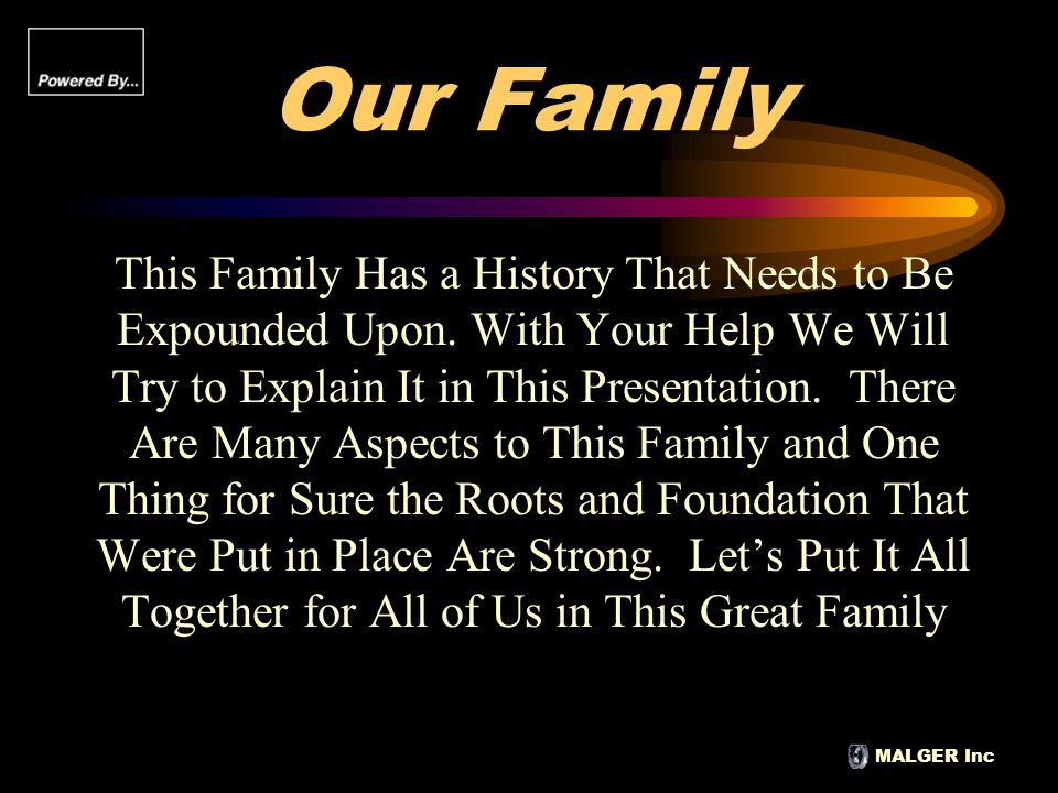 MALGER Inc Our Family This Family Has a History That Needs to Be Expounded Upon. With Your Help We Will Try to Explain It in This Presentation. There