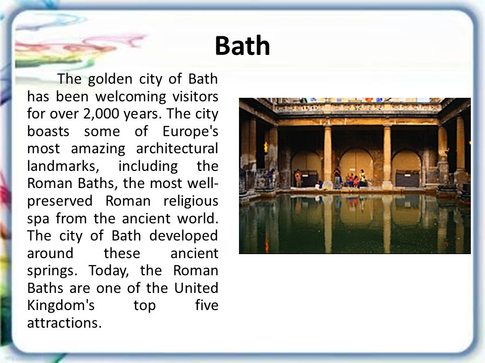 Bath The golden city of Bath has been welcoming visitors for over 2,000 years.