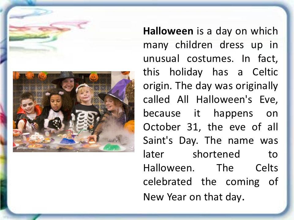Halloween is a day on which many children dress up in unusual costumes.