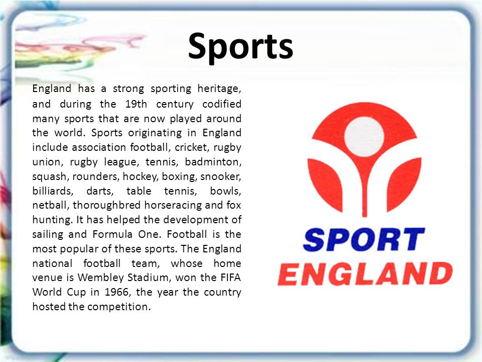 Sports England has a strong sporting heritage, and during the 19th century codified many sports that are now played around the world.