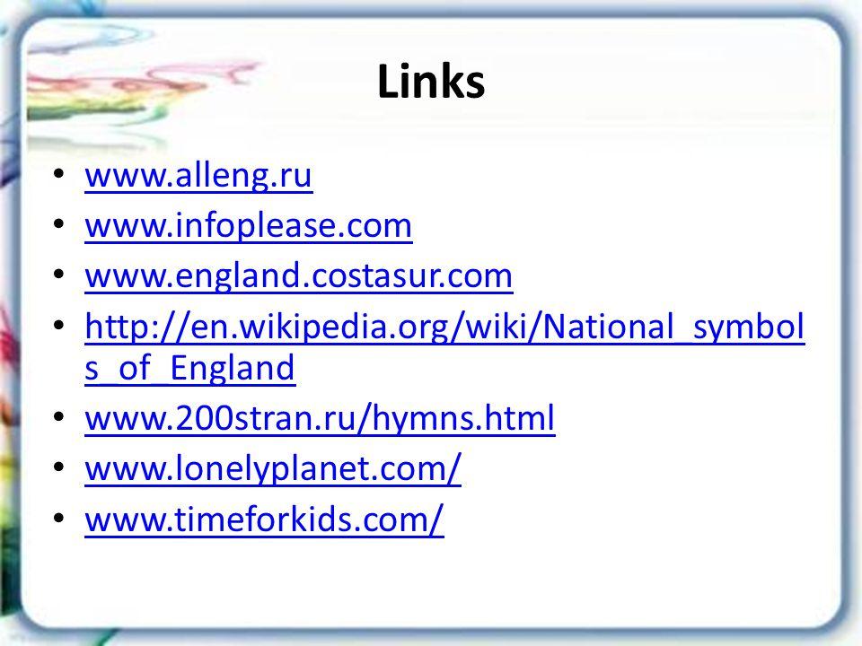 Links www.alleng.ru www.alleng.ru www.infoplease.com www.england.costasur.com http://en.wikipedia.org/wiki/National_symbol s_of_England http://en.wiki