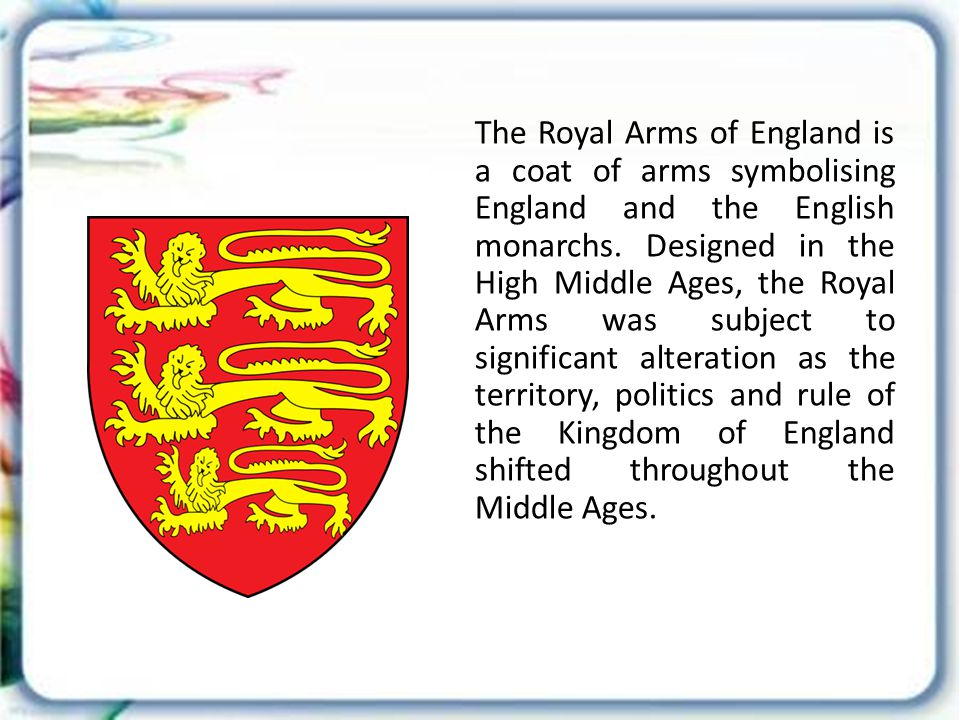 The Royal Arms of England is a coat of arms symbolising England and the English monarchs.