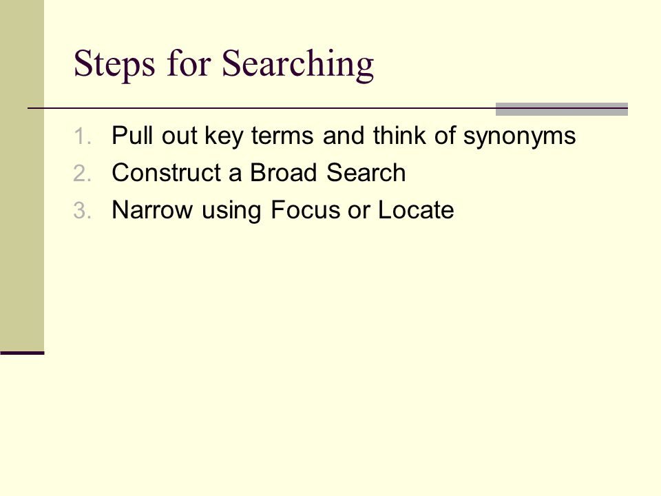 Ways to Narrow a Search Make terms closer together add more terms atleast command use segments Key numbers or headnotes Narrow to most authoritative court Remove synonyms