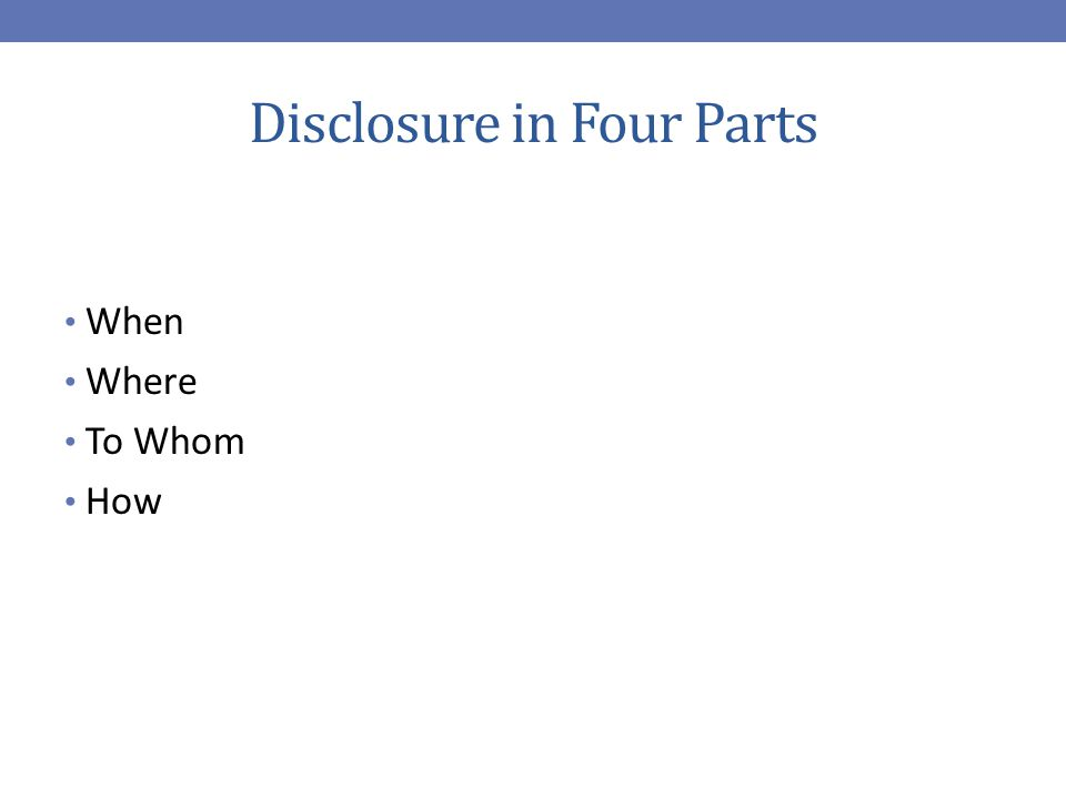 Disclosure in Four Parts When Where To Whom How