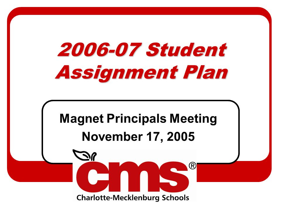 2006-07 Student Assignment Plan Magnet Principals Meeting November 17, 2005