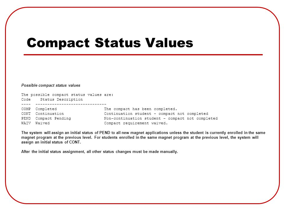 Compact Status Values Possible compact status values The possible compact status values are: Code Status Description ---- ------------------------------ COMP Completed The compact has been completed.