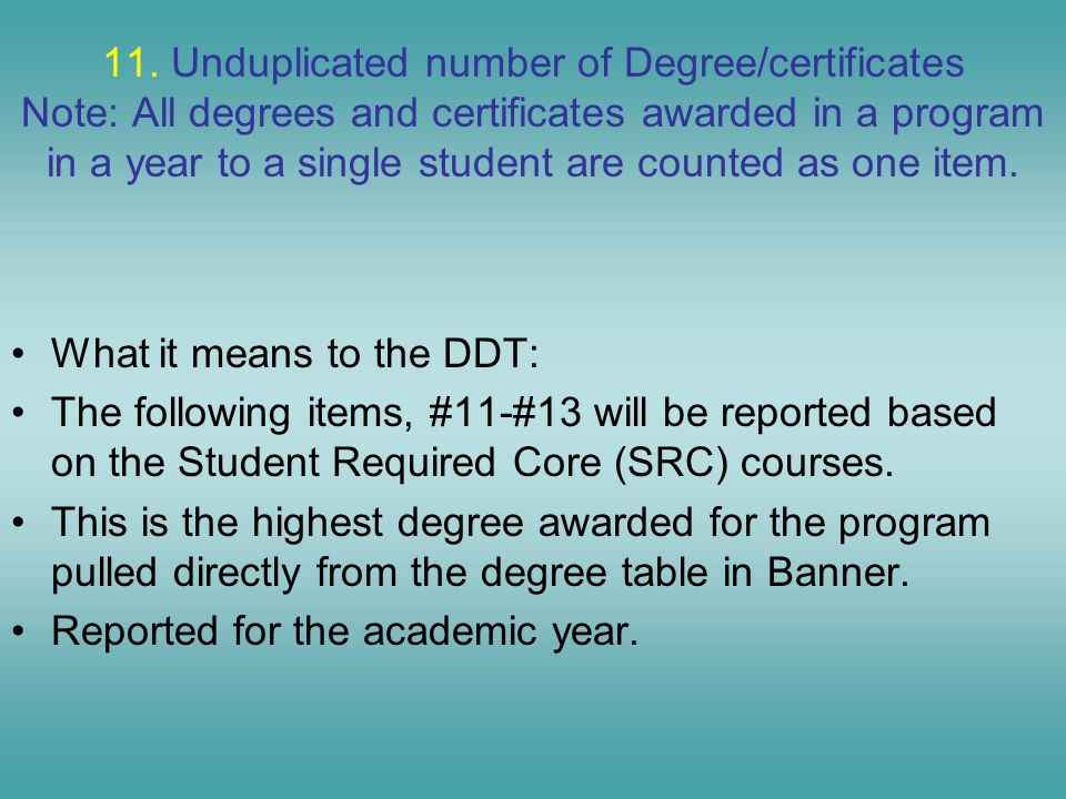 11. Unduplicated number of Degree/certificates Note: All degrees and certificates awarded in a program in a year to a single student are counted as on