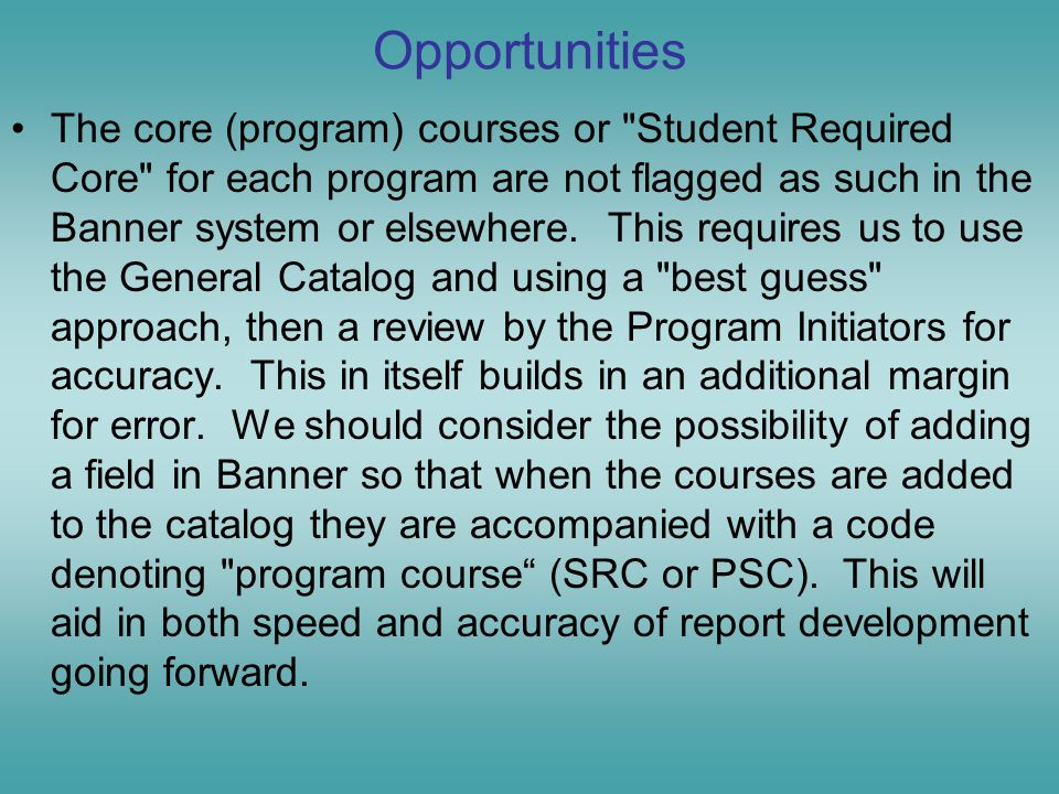 Opportunities The core (program) courses or Student Required Core for each program are not flagged as such in the Banner system or elsewhere.