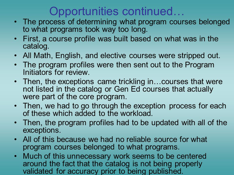 Opportunities continued… The process of determining what program courses belonged to what programs took way too long.